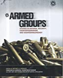 Armed Groups: Studies in National Security, Counterterrorism, and Counterinsurgency, , 1884733522