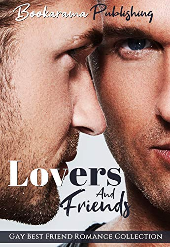 - Lovers And Friends: Gay Best Friend Romance Collection