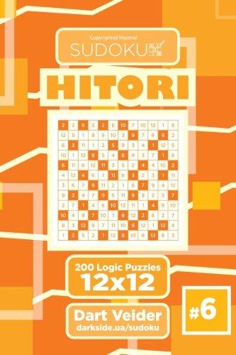 Sudoku Hitori - 200 Logic Puzzles 12x12 (Volume 6) PDF
