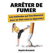 Arrêter de fumer : Les méthodes qui fonctionnent pour en finir avec la cigarette ! (French Edition)