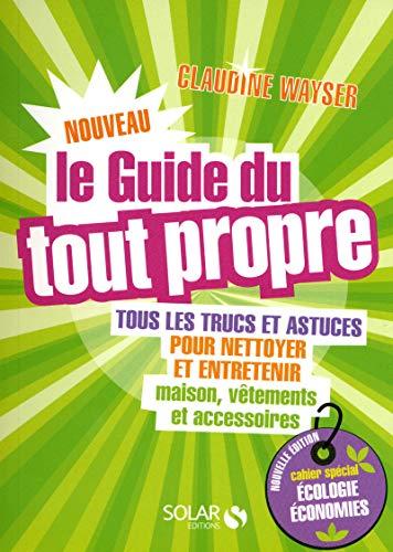 Le Nouveau Guide Du Tout Propre : Tous Les Trucs Et Astuces Pour Nettoyer Et Entretenir Maison,