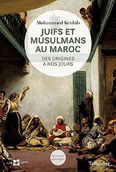 Juifs et musulmans au Maroc: Des origines à nos jours (Histoire partagée) (French Edition) by [KENBIB, Mohammed, KENBIB, Mohammed]