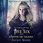 The Six and Anwyn of Ialana: The Ialana Series, Book 3 | Katlynn Brooke