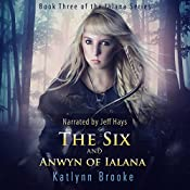 The Six and Anwyn of Ialana: The Ialana Series, Book 3 | Katlynn Brooke