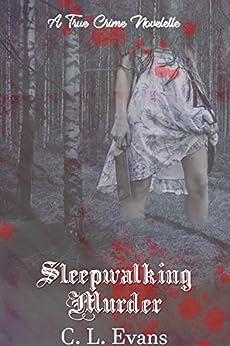 Sleepwalking Murder (True Crime Book 2) by [Evans, C L]