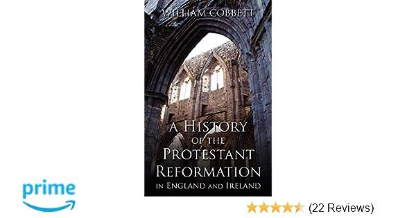 73e13911 A History of the Protestant Reformation in England and Ireland: William  Cobbett, Fr. Aidan Gasquet O.S.B.: 9780895553539: Amazon.com: Books