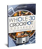 Whole 30 Crockpot Cookbook: Quick and Easy Whole 30 Crockpot Cookbook