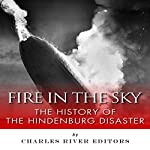 Fire in the Sky: The History of the Hindenburg Disaster |  Charles River Editors