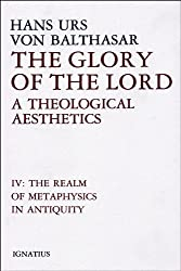 Glory of the Lord: A Theological Aesthetics (The Realm of Metaphysics in Antiquity): 004