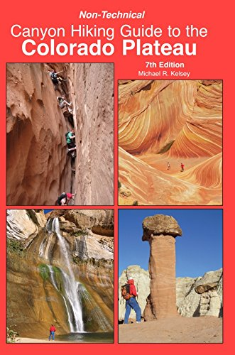 Non-Technical Canyon Hiking Guide to the Colorado Plateau, 7th Edition (Best Places To Rock Climb)