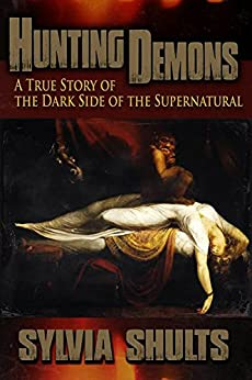 Hunting Demons: A True Story of the Dark Side of the Supernatural by [Shults, Sylvia]