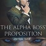 The Alpha Boss' Proposition: An Mpreg Billionaire Alpha Paranormal Shifter Steamy Romance | James Wolf