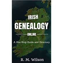 Irish Genealogy Online: A one stop guide and directory