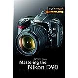 Mastering the Nikon D90 (The Mastering Camera Guide Series)