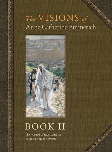 The Visions of Anne Catherine Emmerich (Deluxe Edition): Book II