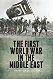 The First World War in the Middle East, Kristian Coates Ulrichsen, 1849042748