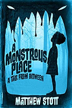 A Monstrous Place (Tales From Between Book 1) by [Stott, Matthew]