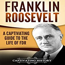 Franklin Roosevelt: A Captivating Guide to the Life of FDR Audiobook by  Captivating History Narrated by Duke Holm