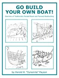 : Go Build Your Own Boat!: Overview of Traditionally Planked Boats and Plywood Boatbuilding