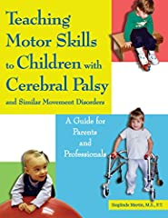 (2007 Independent Publisher Award Bronze Medalist, Health/Medicine/Nutrition category) All children with cerebral palsy and other conditions that result in gross motor delays need help and reinforcement to learn basic motor skills, usually with assis...