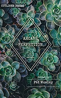 Arcane Perfection: An Anthology by Queer, Trans and Intersex Witches by [Press, Cutlines]