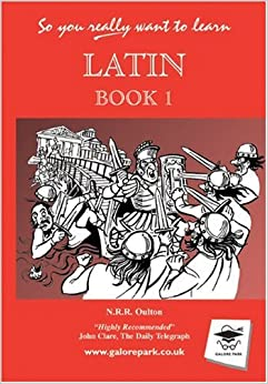 So You Really Want to Learn Latin: Book I (the textbook): A Textbook for Common Entrance and GCSE
