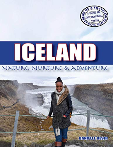 Iceland: Nature, Nurture & Adventure (Diary of a Traveling Black Woman: A Guide to International Travel Book 6) by [Desir, Danielle]