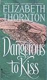 Dangerous to Kiss, Elizabeth Thornton, 0553573721