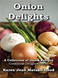 Onion Delights: A Collection of Onion Recipes (Cookbook Delights)
