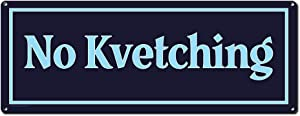 No Kvetching, 6 x 16 Inch Metal Sign, Jewish and Hebrew Art Wall Decor for Hanukkah, Chanukah, Rosh Hashanah, Passover Decorations and Gifts for Jew, Mensch, Bubbie, Bubbe, Bubala, Zeyda, RK3100 6x16