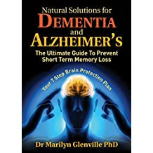 Natural Solutions for Dementia and Alzheimer's: The Ultimate Guide To Prevent Short Term Memory Loss