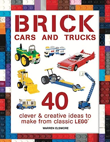 Brick Cars and Trucks: 40 Clever & Creative Ideas to Make from Classic LEGO (Brick Builds) from B.E.S. Publishing