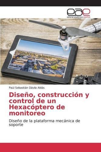 Descargar Libro Diseño, Construcción Y Control De Un Hexacóptero De Monitoreo Dávila Aldás Paúl Sebastián