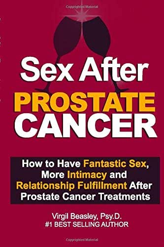 Sex After Prostate Cancer: How To Have Fantastic Sex, More Intimacy, and Relationship Fulfillment After Prostate Cancer Treatments