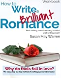How to Write a Brilliant Romance Workbook: The easy step-by-step method on crafting a powerful romance (Brilliant Writer Series)