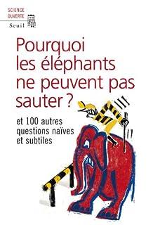 Pourquoi les éléphants ne peuvent pas sauter ? : et 100 questions naïves et subtiles, New Scientist