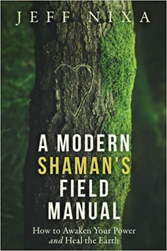 A Modern Shaman's Field Manual: How to Awaken Your Power and