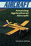 Amazing Agricultural Aircraft, Timothy R. Gaffney, 0766016080