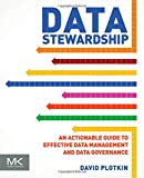 Data Stewardship : An Actionable Guide to Effective Data Management and Data Governance, Plotkin, David, 0124103898