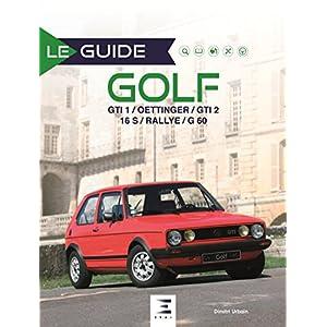 Livre Le guide de la Golf : GTI 1 / Oettinger / GTI 2 16S / Rallye / G60