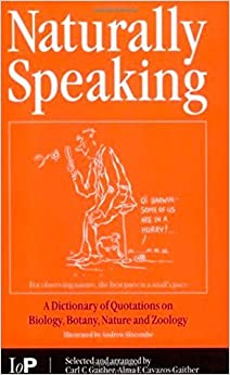 Naturally Speaking: A Dictionary of Quotations on Biology, Botany, Nature and Zoology, Second Edition by C.C. Gaither (2001-04-12)