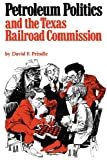 Petroleum Politics and the Texas Railroad Commission (Elma Dill Russell Spencer Foundation Series)