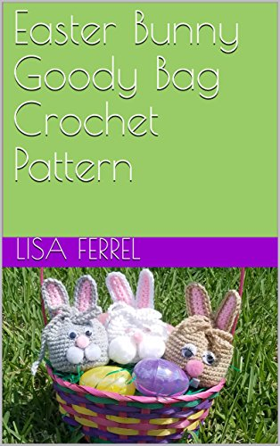 Fun Easter Basket Crochet Patterns - Free & Paid - Easter Bunny Goody Bag Crochet Pattern