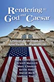 Rendering to God and Caesar: Critical Readings for American Government, Mark Caleb Smith, Jewerl Maxwell, Marc Clauson, Kevin Sims, David Rich, Andrew Travis, 1879215535