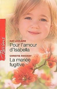 Pour l'amour d'Isabella ; La mariée fugitive par Day Leclaire