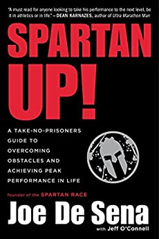 Spartan Up!: A Take-No-Prisoners Guide to Overcoming Obstacles and Achieving Peak Performance in Life by [De Sena, Joe]