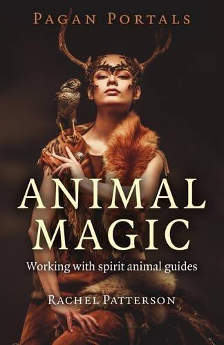 Pagan Portals - Animal Magic: Working With Spirit Animal Guides - Animal Magic