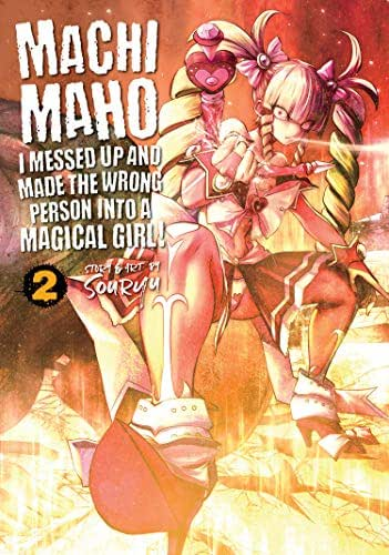 Machimaho: I Messed Up and Made the Wrong Person Into a Magical Girl! Vol. 2