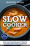 Slow Cooker: 25 Fix-and-Forget Recipes To Whip Up Tasty Meals With Simple Ingredients ( Slow Cooker, Crock Pot, Slow Cooker Cookbook, Fix-and-Forget, Crock Pot Recipes, Slow Cooker Recipes)