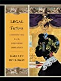 Legal Fictions : Constituting Race, Composing Literature, Holloway, Karla FC, 0822355817